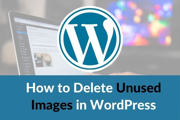 How to Find and Delete Unused Images in WordPress in 2021 – Easy Method