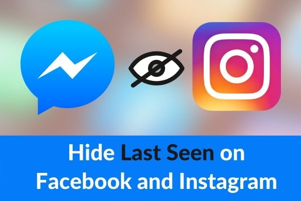 How to Hide Last Seen on Facebook and Instagram in 2021