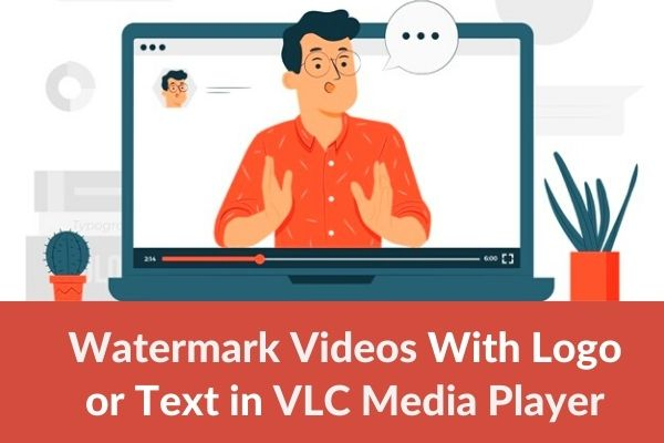 How to Watermark Videos With Logo or Text in VLC Media Player