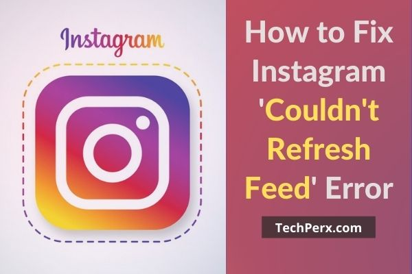 How to Fix Instagram Couldn't Refresh Feed Error in 2021