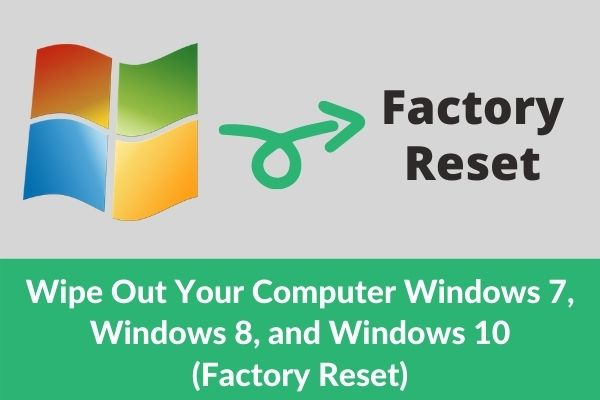 How to Wipe a Computer Windows 7, Windows 8, and Windows 10 Without Disk Safely